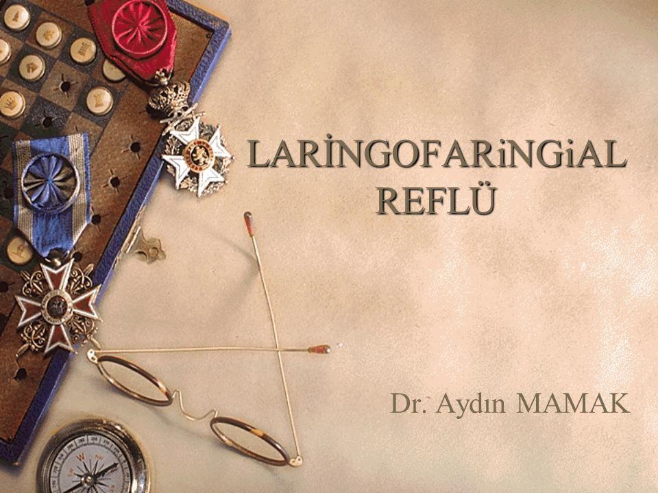 LARİNGOFARiNGiAL REFLÜ Dr. Aydın MAMAK