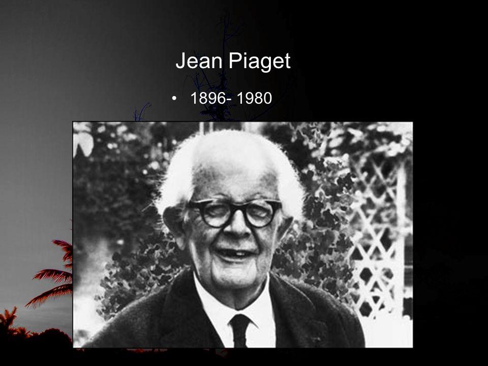 Jean Piaget •1896- 1980
