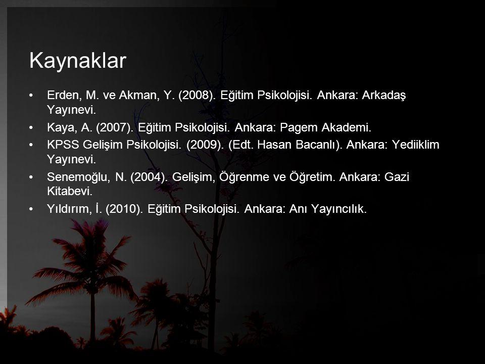 Kaynaklar •Erden, M.ve Akman, Y. (2008). Eğitim Psikolojisi.