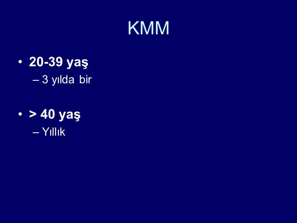 KMM •20-39 yaş –3 yılda bir •> 40 yaş –Yıllık