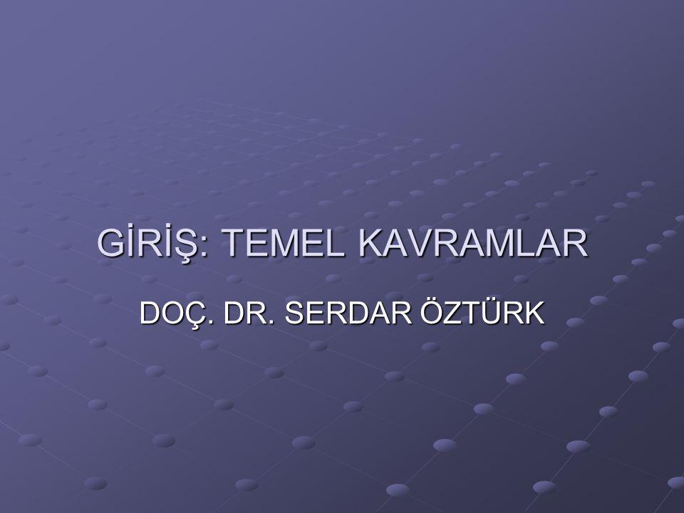 GİRİŞ: TEMEL KAVRAMLAR DOÇ. DR. SERDAR ÖZTÜRK