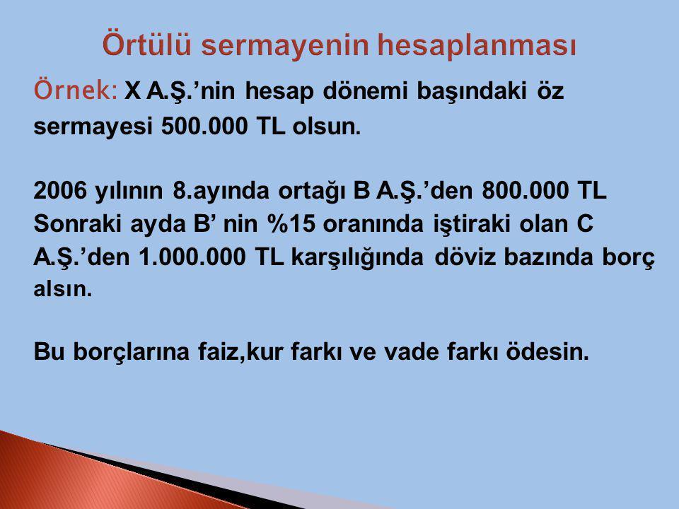 Örnek: X A.Ş.'nin hesap dönemi başındaki öz sermayesi 500.000 TL olsun.