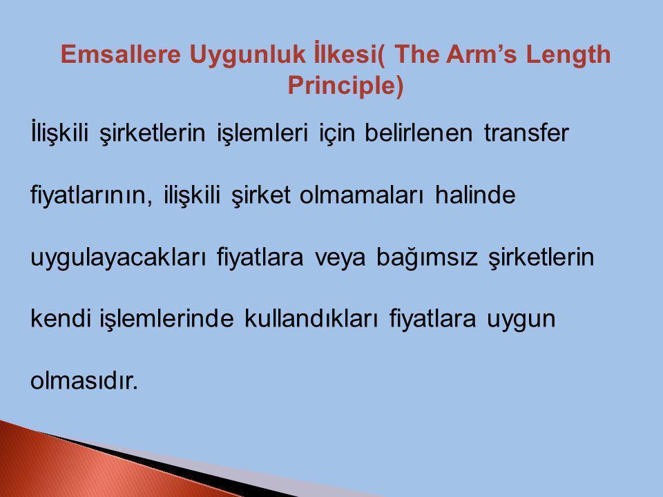 Emsallere Uygunluk İlkesi( The Arm's Length Principle) İlişkili şirketlerin işlemleri için belirlenen transfer fiyatlarının, ilişkili şirket olmamalar
