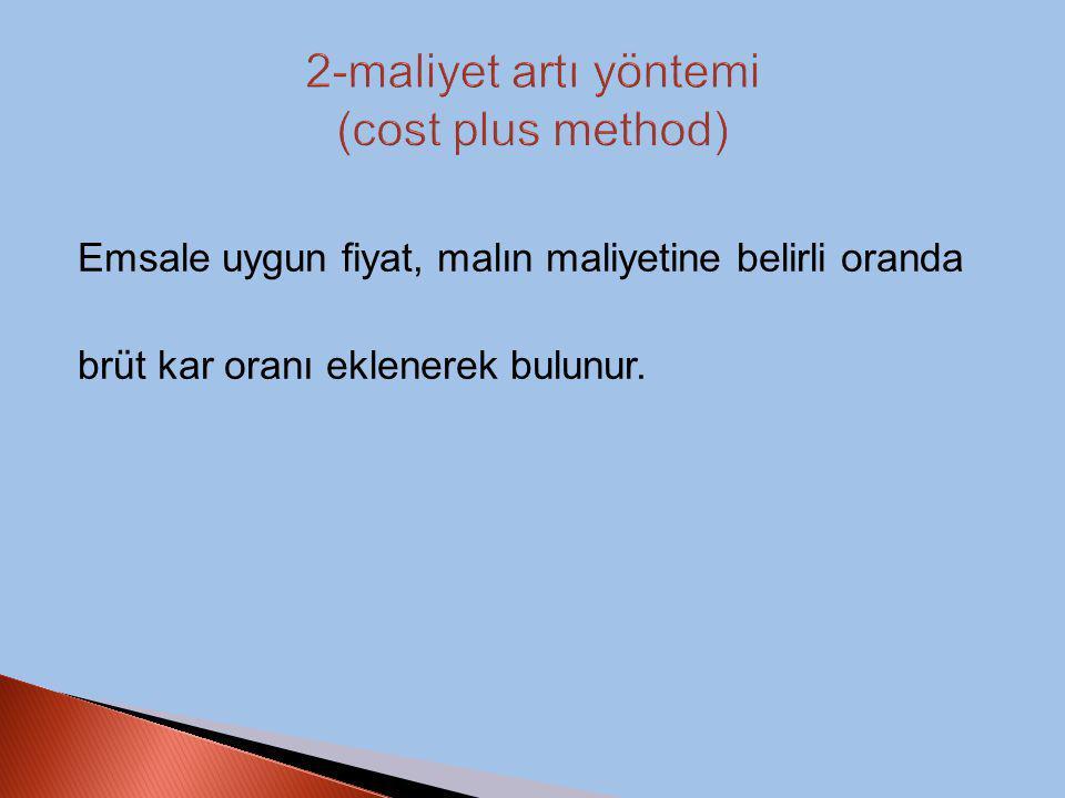 Emsale uygun fiyat, malın maliyetine belirli oranda brüt kar oranı eklenerek bulunur.