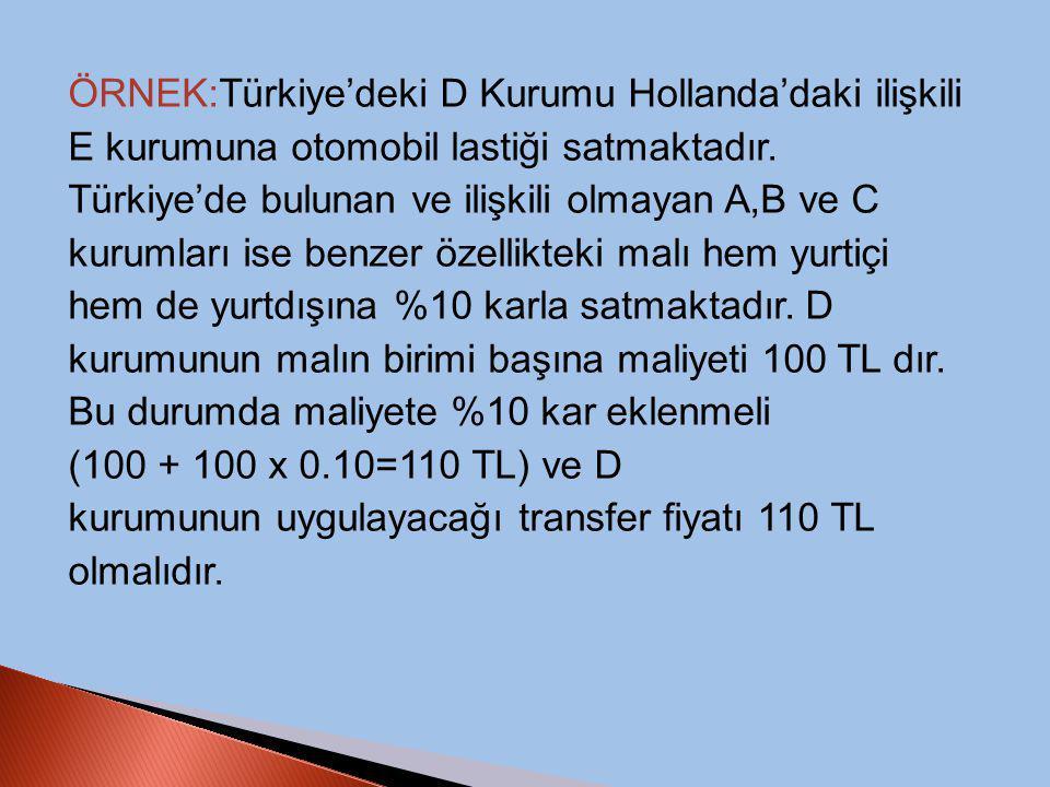 ÖRNEK:Türkiye'deki D Kurumu Hollanda'daki ilişkili E kurumuna otomobil lastiği satmaktadır. Türkiye'de bulunan ve ilişkili olmayan A,B ve C kurumları