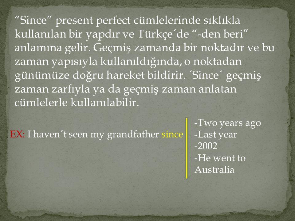 """""""Since"""" present perfect cümlelerinde sıklıkla kullanılan bir yapdır ve Türkçe´de """"-den beri"""" anlamına gelir. Geçmiş zamanda bir noktadır ve bu zaman y"""