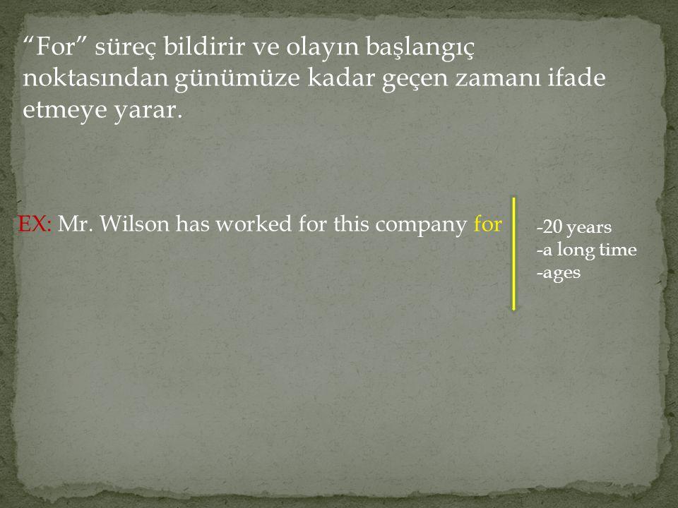 """""""For"""" süreç bildirir ve olayın başlangıç noktasından günümüze kadar geçen zamanı ifade etmeye yarar. EX: Mr. Wilson has worked for this company for -2"""