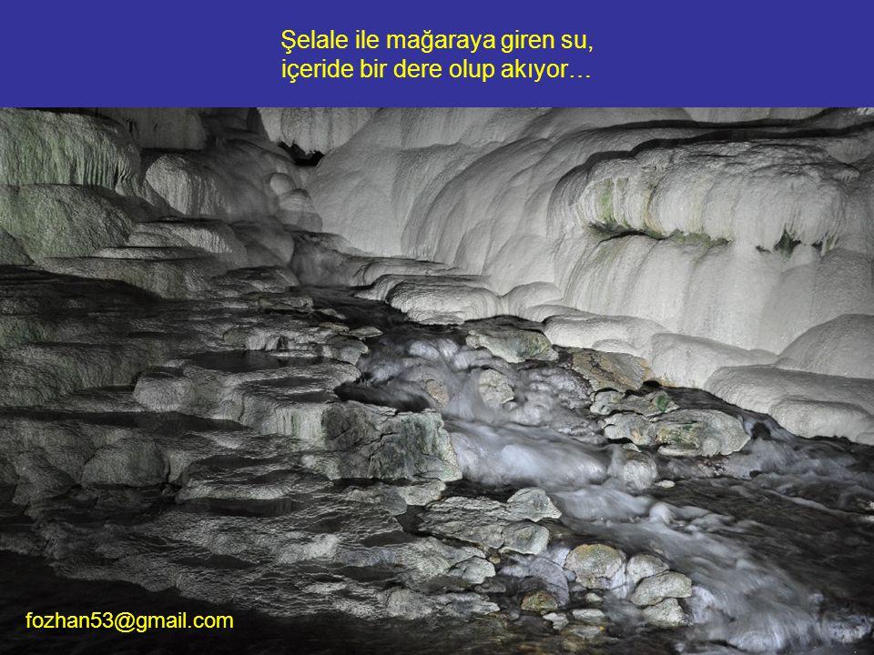 Şelale ile mağaraya giren su, içeride bir dere olup akıyor… fozhan53@gmail.com