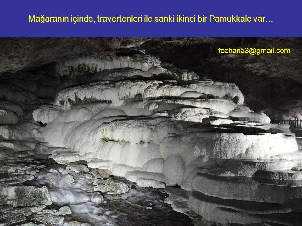 Mağaranın içinde, travertenleri ile sanki ikinci bir Pamukkale var… fozhan53@gmail.com