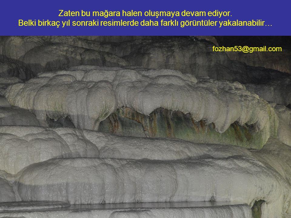 Zaten bu mağara halen oluşmaya devam ediyor. Belki birkaç yıl sonraki resimlerde daha farklı görüntüler yakalanabilir… fozhan53@gmail.com