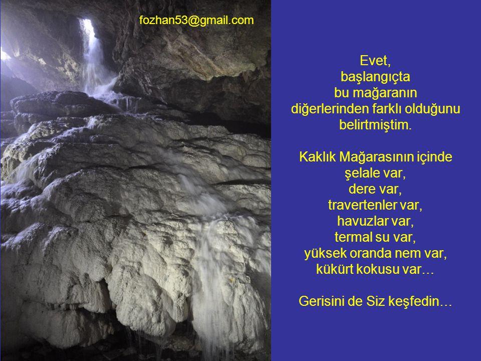 Evet, başlangıçta bu mağaranın diğerlerinden farklı olduğunu belirtmiştim. Kaklık Mağarasının içinde şelale var, dere var, travertenler var, havuzlar