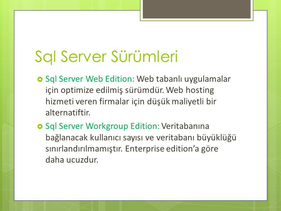 Sql Server Sürümleri  Sql Server Web Edition: Web tabanlı uygulamalar için optimize edilmiş sürümdür.