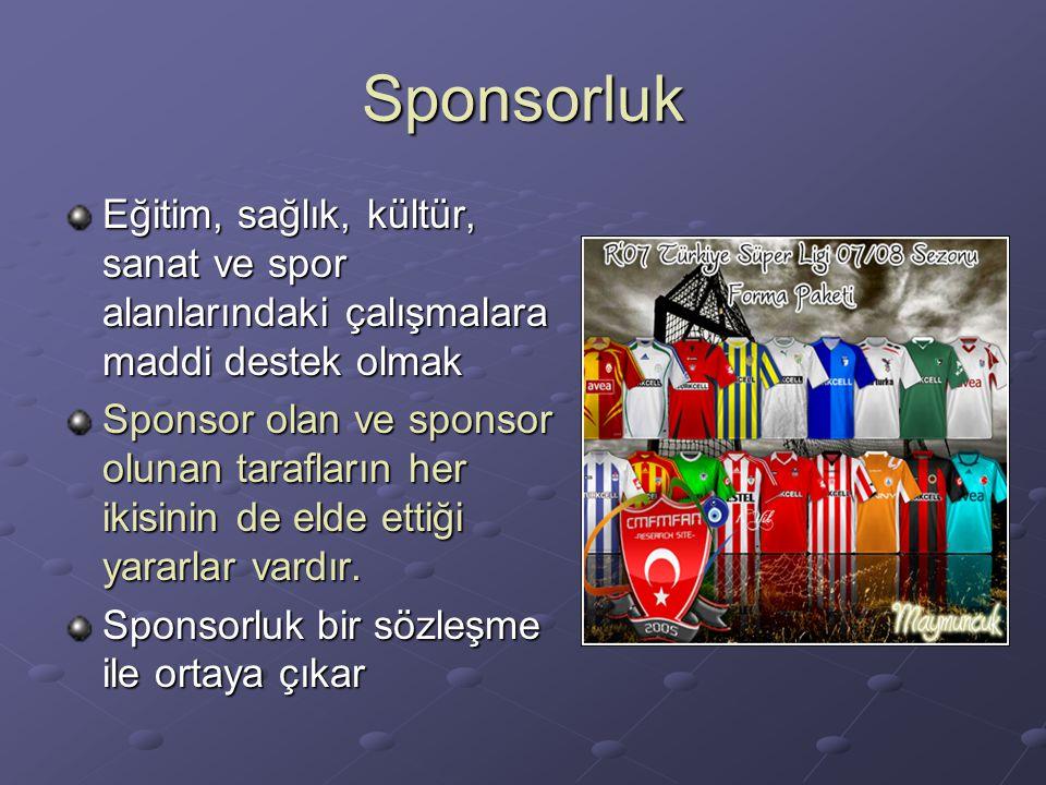 Sponsorluk Eğitim, sağlık, kültür, sanat ve spor alanlarındaki çalışmalara maddi destek olmak Sponsor olan ve sponsor olunan tarafların her ikisinin de elde ettiği yararlar vardır.