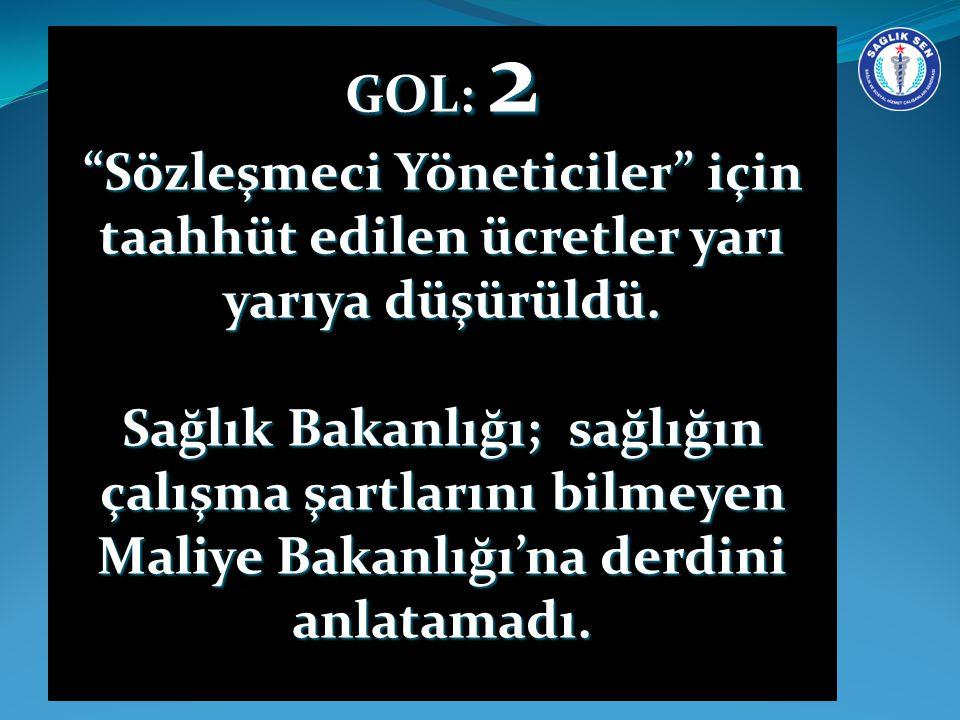 DAKİKA: 2 GOL: 2 Sözleşmeci Yöneticiler için taahhüt edilen ücretler yarı yarıya düşürüldü.