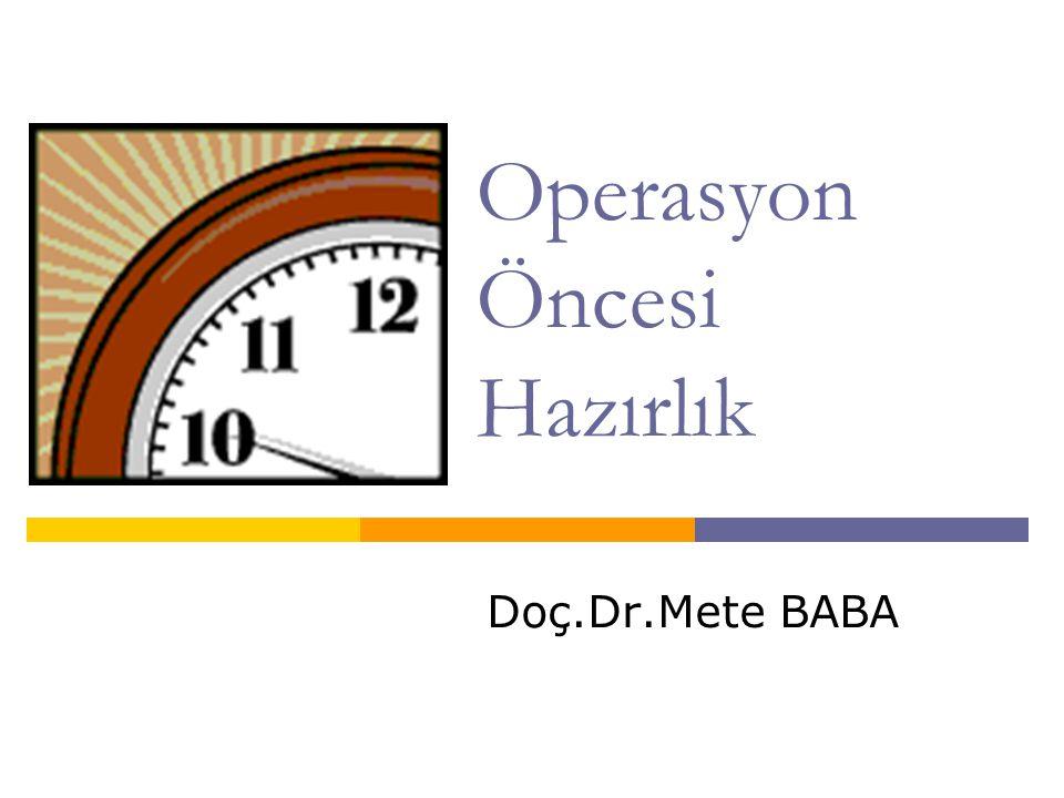 Operasyon Öncesi Hazırlık Doç.Dr.Mete BABA