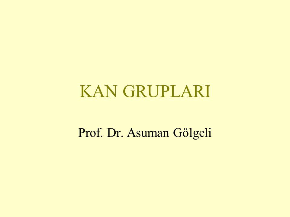 KAN GRUPLARI Prof. Dr. Asuman Gölgeli