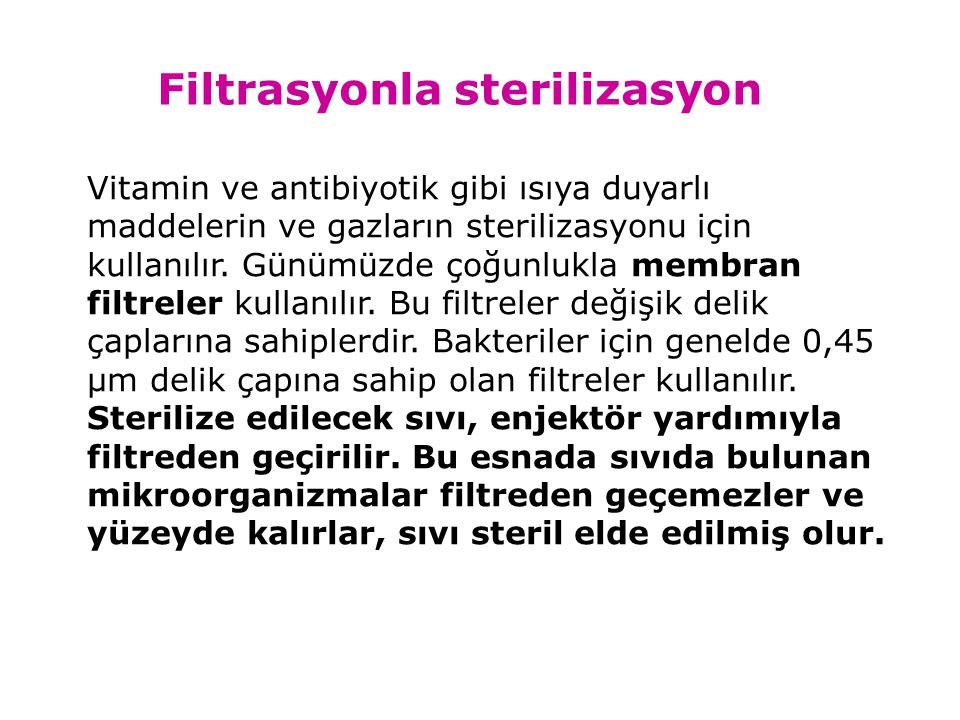 Filtrasyonla sterilizasyon Vitamin ve antibiyotik gibi ısıya duyarlı maddelerin ve gazların sterilizasyonu için kullanılır.