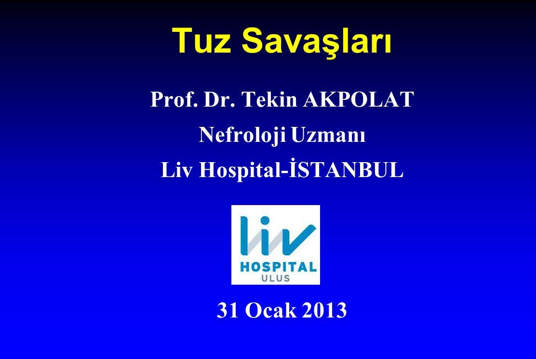 Tuz Savaşları Prof. Dr. Tekin AKPOLAT Nefroloji Uzmanı Liv Hospital-İSTANBUL 31 Ocak 2013