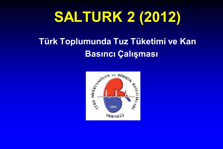 SALTURK 2 (2012) Türk Toplumunda Tuz Tüketimi ve Kan Basıncı Çalışması