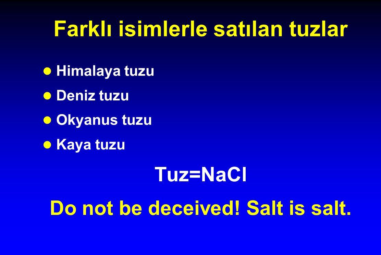 Farklı isimlerle satılan tuzlar l Himalaya tuzu l Deniz tuzu l Okyanus tuzu l Kaya tuzu Tuz=NaCl Do not be deceived.