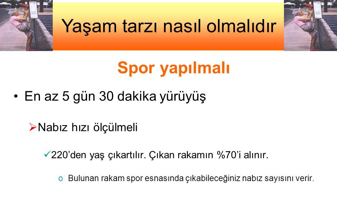 Spor yapılmalı •En az 5 gün 30 dakika yürüyüş  Nabız hızı ölçülmeli  220'den yaş çıkartılır.