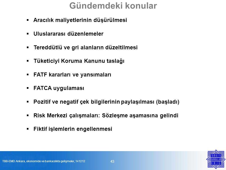  Aracılık maliyetlerinin düşürülmesi  Uluslararası düzenlemeler  Tereddütlü ve gri alanların düzeltilmesi  Tüketiciyi Koruma Kanunu taslağı  FATF