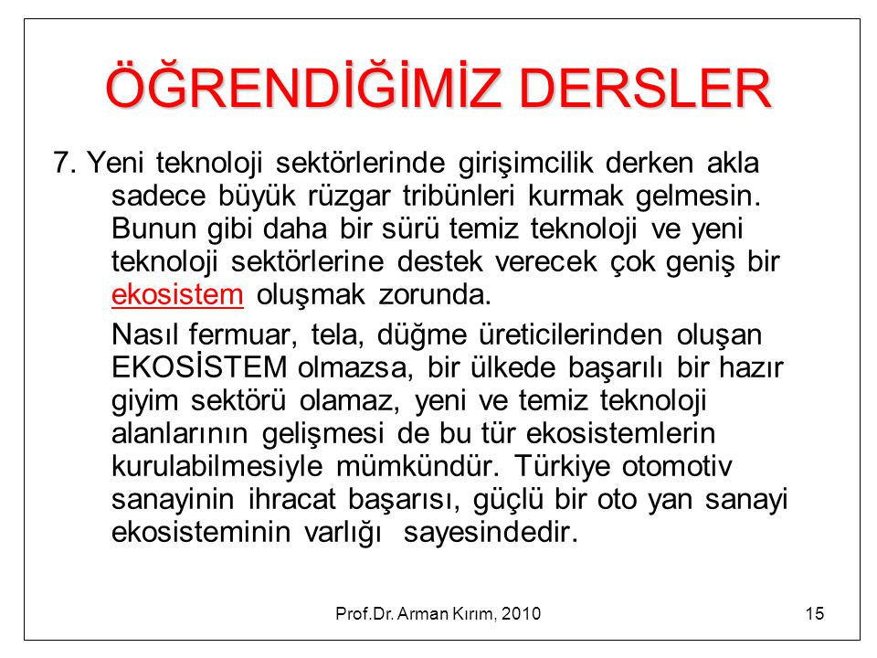 Prof.Dr. Arman Kırım, 201015 ÖĞRENDİĞİMİZ DERSLER 7. Yeni teknoloji sektörlerinde girişimcilik derken akla sadece büyük rüzgar tribünleri kurmak gelme