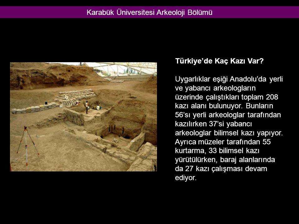 Türkiye'de Kaç Kazı Var? Uygarlıklar eşiği Anadolu'da yerli ve yabancı arkeologların üzerinde çalıştıkları toplam 208 kazı alanı bulunuyor. Bunların 5