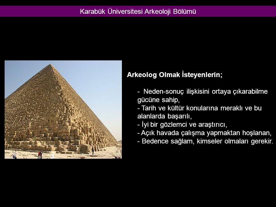 Arkeolog Olmak İsteyenlerin; - Neden-sonuç ilişkisini ortaya çıkarabilme gücüne sahip, - Tarih ve kültür konularına meraklı ve bu alanlarda başarılı, - İyi bir gözlemci ve araştırıcı, - Açık havada çalışma yapmaktan hoşlanan, - Bedence sağlam, kimseler olmaları gerekir.
