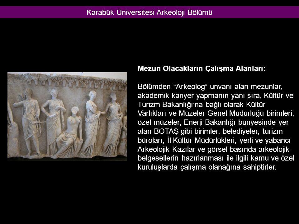 """Mezun Olacakların Çalışma Alanları: Bölümden """"Arkeolog"""" unvanı alan mezunlar, akademik kariyer yapmanın yanı sıra, Kültür ve Turizm Bakanlığı'na bağlı"""