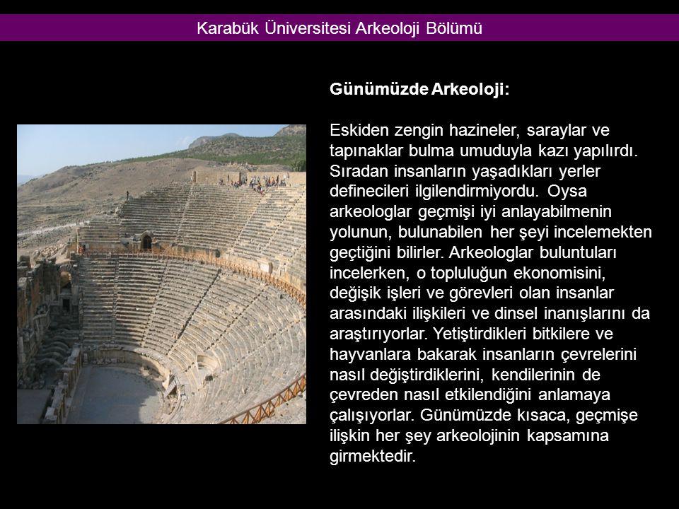 Günümüzde Arkeoloji: Eskiden zengin hazineler, saraylar ve tapınaklar bulma umuduyla kazı yapılırdı. Sıradan insanların yaşadıkları yerler defineciler