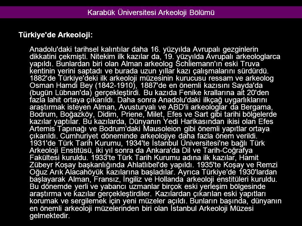 Türkiye'de Arkeoloji: Anadolu'daki tarihsel kalıntılar daha 16. yüzyılda Avrupalı gezginlerin dikkatini çekmişti. Nitekim ilk kazılar da, 19. yüzyılda