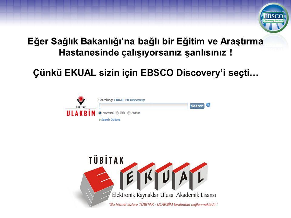 Eğer Sağlık Bakanlığı'na bağlı bir Eğitim ve Araştırma Hastanesinde çalışıyorsanız şanlısınız ! Çünkü EKUAL sizin için EBSCO Discovery'i seçti…