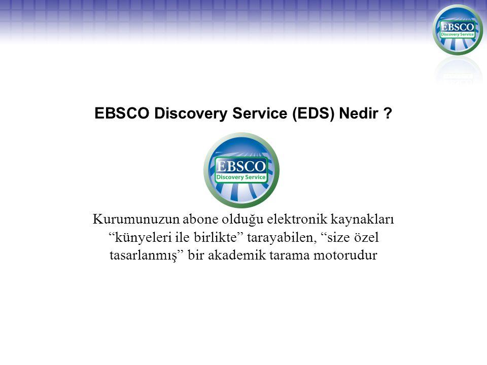"""EBSCO Discovery Service (EDS) Nedir ? Kurumunuzun abone olduğu elektronik kaynakları """"künyeleri ile birlikte"""" tarayabilen, """"size özel tasarlanmış"""" bir"""