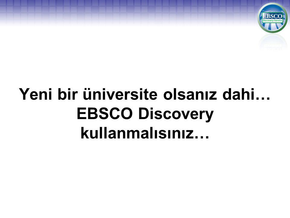Yeni bir üniversite olsanız dahi… EBSCO Discovery kullanmalısınız…