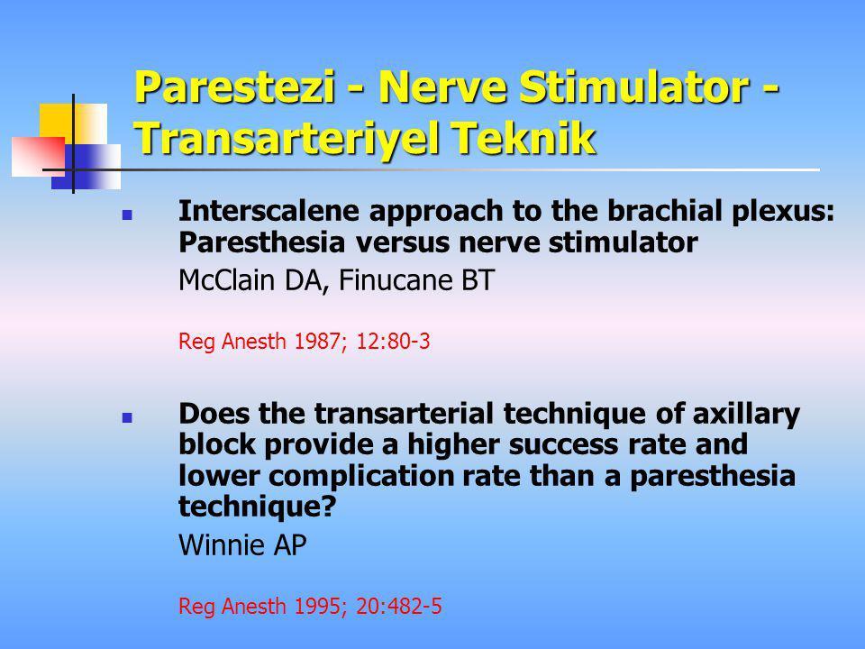 Parestezi - Nerve Stimulator - Transarteriyel Teknik  Interscalene approach to the brachial plexus: Paresthesia versus nerve stimulator McClain DA, F