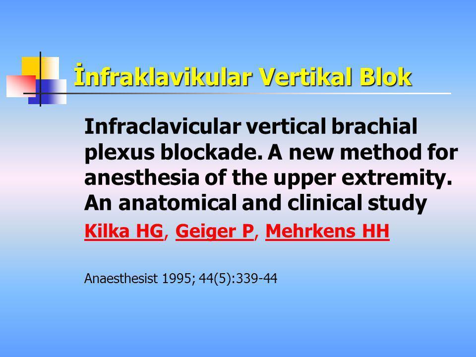İnfraklavikular Vertikal Blok Infraclavicular vertical brachial plexus blockade. A new method for anesthesia of the upper extremity. An anatomical and