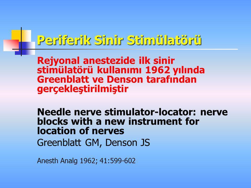 Periferik Sinir Stimülatörü Rejyonal anestezide ilk sinir stimülatörü kullanımı 1962 yılında Greenblatt ve Denson tarafından gerçekleştirilmiştir Need
