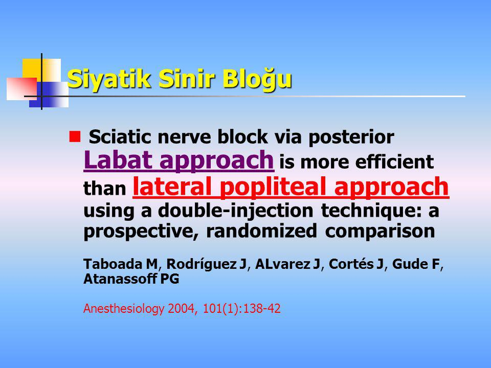 Siyatik Sinir Bloğu  Sciatic nerve block via posterior Labat approach is more efficient than lateral popliteal approach using a double-injection tech