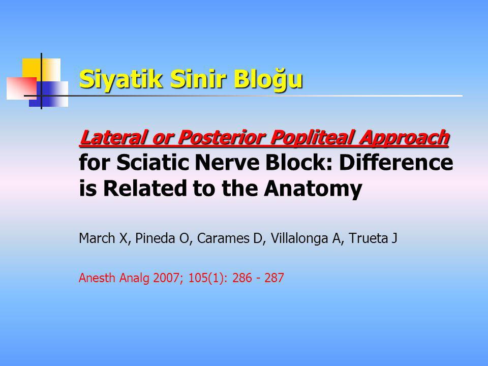 Siyatik Sinir Bloğu Lateral or Posterior Popliteal Approach Lateral or Posterior Popliteal Approach for Sciatic Nerve Block: Difference is Related to