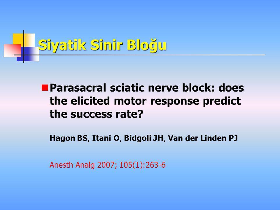 Siyatik Sinir Bloğu  Parasacral sciatic nerve block: does the elicited motor response predict the success rate? Hagon BS, Itani O, Bidgoli JH, Van de