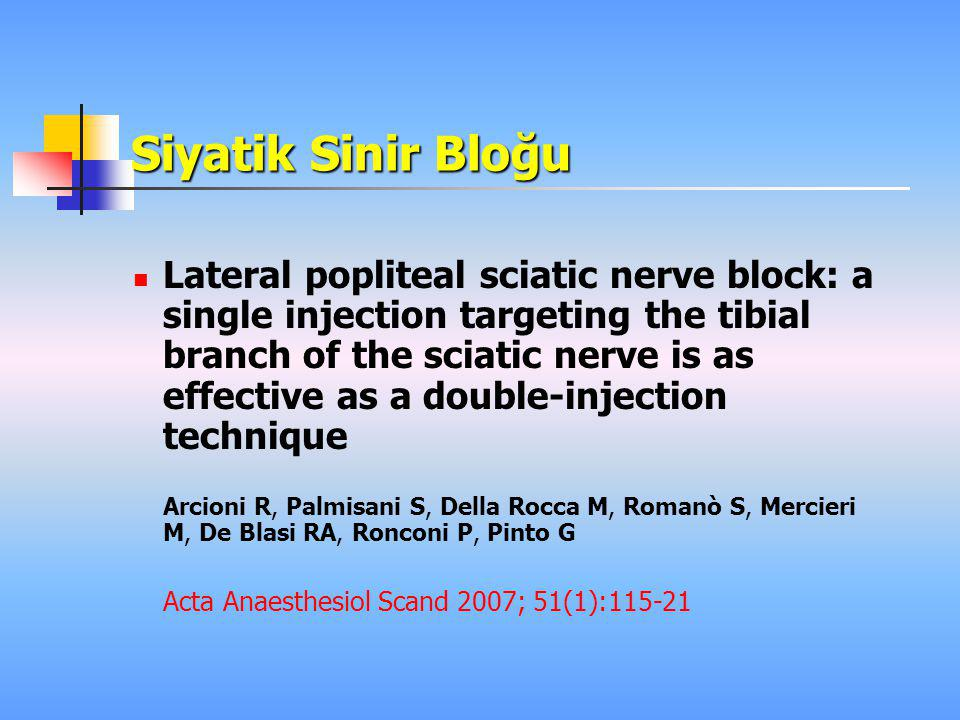 Siyatik Sinir Bloğu  Lateral popliteal sciatic nerve block: a single injection targeting the tibial branch of the sciatic nerve is as effective as a