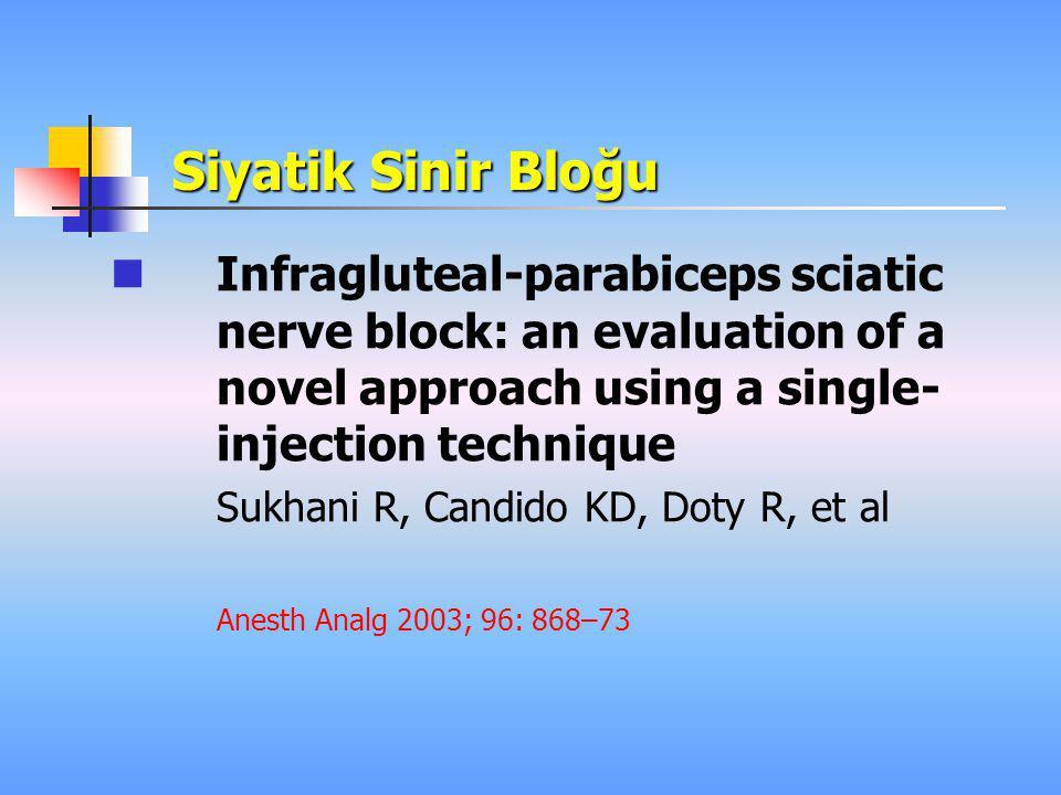 Siyatik Sinir Bloğu  Infragluteal-parabiceps sciatic nerve block: an evaluation of a novel approach using a single- injection technique Sukhani R, Ca