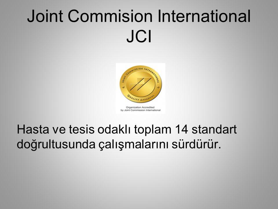 Joint Commision International JCI Hasta ve tesis odaklı toplam 14 standart doğrultusunda çalışmalarını sürdürür.