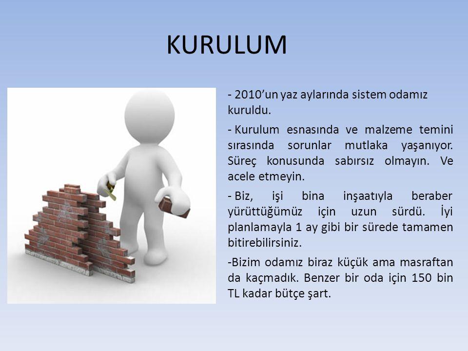 KURULUM - 2010'un yaz aylarında sistem odamız kuruldu. - Kurulum esnasında ve malzeme temini sırasında sorunlar mutlaka yaşanıyor. Süreç konusunda sab