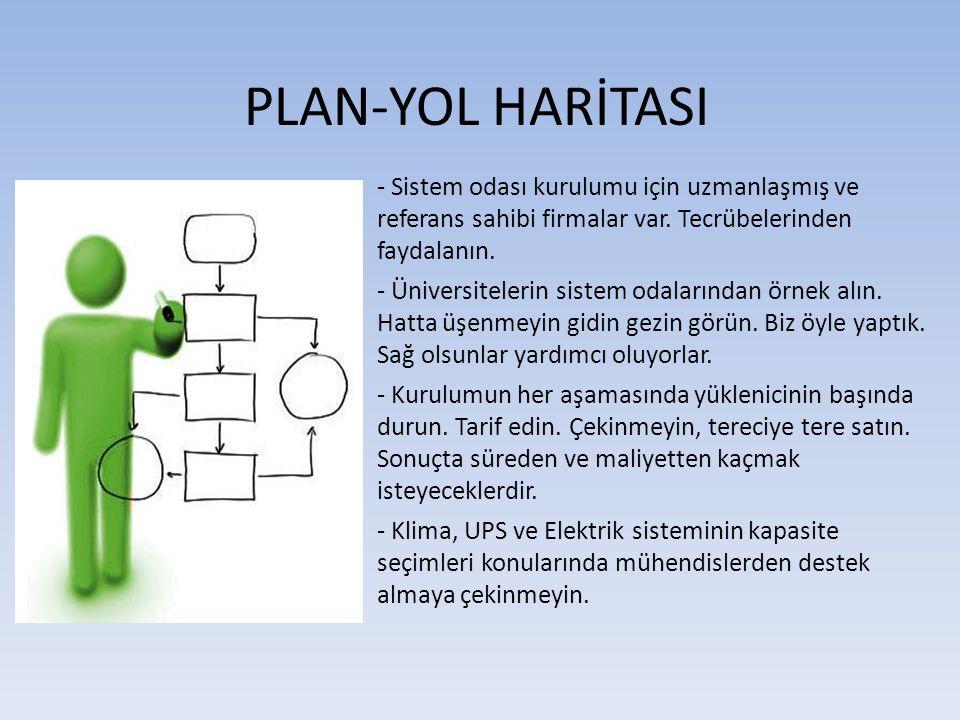 PLAN-YOL HARİTASI - Sistem odası kurulumu için uzmanlaşmış ve referans sahibi firmalar var. Tecrübelerinden faydalanın. - Üniversitelerin sistem odala