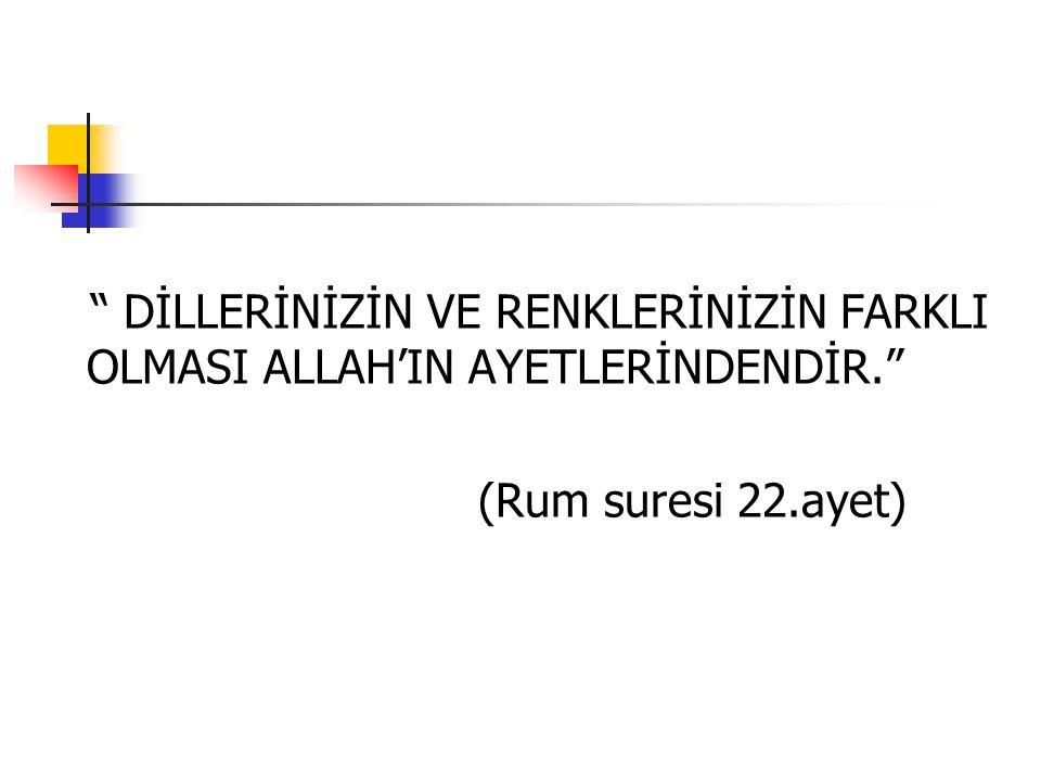 """"""" DİLLERİNİZİN VE RENKLERİNİZİN FARKLI OLMASI ALLAH'IN AYETLERİNDENDİR."""" (Rum suresi 22.ayet)"""