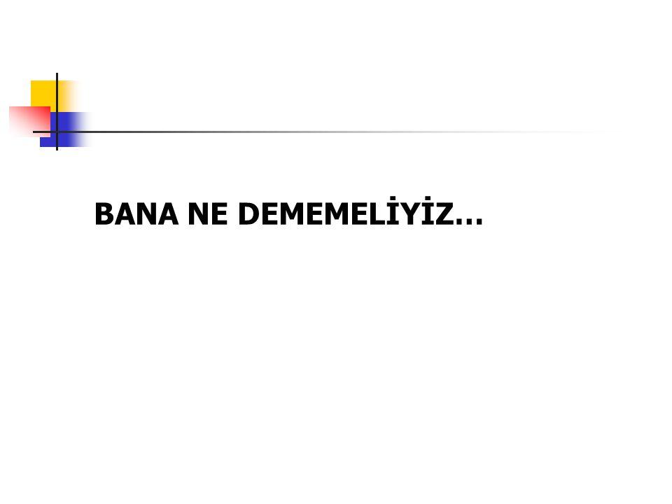 BANA NE DEMEMELİYİZ…