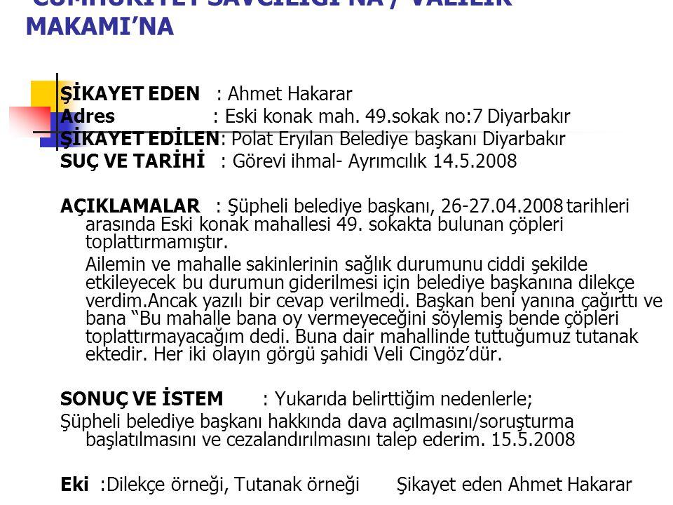 CUMHURİYET SAVCILIĞI'NA / VALİLİK MAKAMI'NA ŞİKAYET EDEN : Ahmet Hakarar Adres : Eski konak mah. 49.sokak no:7 Diyarbakır ŞİKAYET EDİLEN: Polat Eryıla