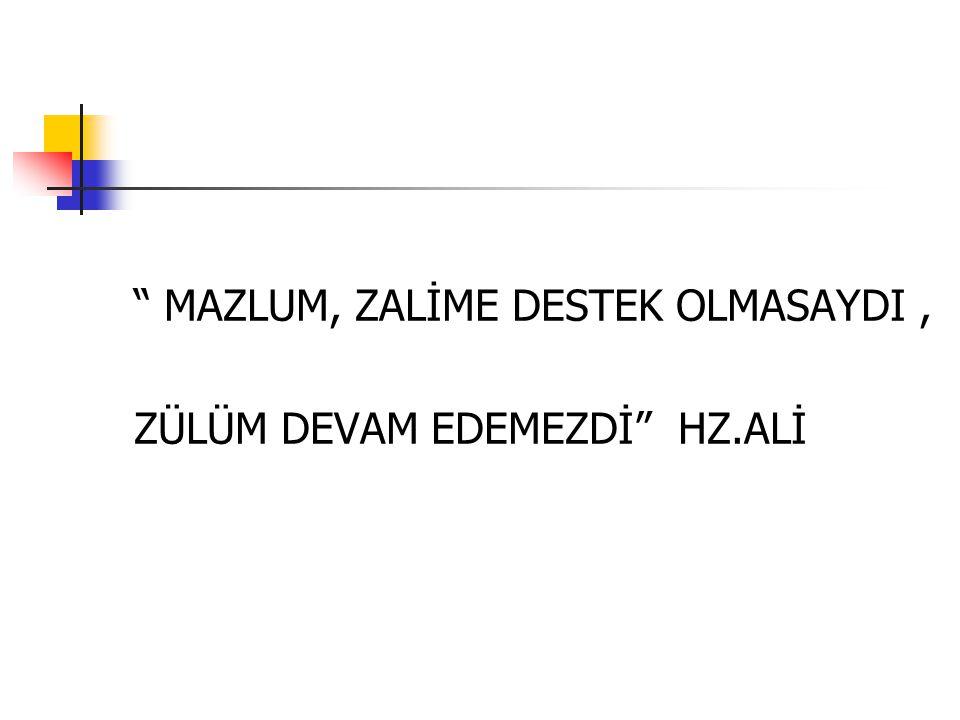 """"""" MAZLUM, ZALİME DESTEK OLMASAYDI, ZÜLÜM DEVAM EDEMEZDİ"""" HZ.ALİ"""